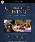 Courageous Living: Dare To Take A Stand, Michael C. Catt