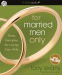 For Married Men Only: Three Principles for Loving Your Wife, Tony Evans