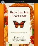 Because He Loves Me: How Christ Transforms Our Daily Life, Elyse M. Fitzpatrick