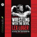 Wrestling With the Devil: The True Story of a World Champion Professional Wrestler - His Reign, Ruin Audiobook