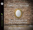 Freedom of Self-Forgetfulness: The Path to True Christian Joy, Timothy J. Keller