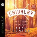 Chivalry: The Quest for a Personal Code of Honor in an Unjust World, Zach Hunter