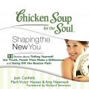 Chicken Soup for the Soul: Shaping the New You - 32 Stories about Telling Yourself the Truth, Foods That Make a Difference, and Going Off the Beaten Path, Mark Victor Hansen, Amy Newmark, Jack Canfield