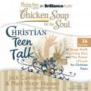 Chicken Soup for the Soul: Christian Teen Talk - 36 Stories of Tough Stuff, Reaching Out, and the P, Mark Victor Hansen, Jack Canfield