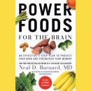 Power Foods for the Brain: An Effective 3-Step Plan to Protect Your Mind and Strengthen Your Memory, Neal D Barnard