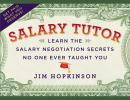 Salary Tutor: Learn the Salary Negotiation Secrets No One Ever Taught You, Jim Hopkinson