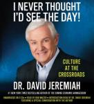 I Never Thought I'd See the Day!: Culture at the Crossroads, David Jeremiah