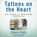 Tattoos on the Heart: The Power of Boundless Compassion, Gregory Boyle