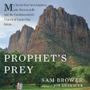 Prophet's Prey: My Seven-Year Investigation into Warren Jeffs and the Fundamentalist Church of Latter-Day Saints, Sam Brower, Jon Krakauer