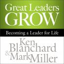 Great Leaders Grow: Becoming a Leader for Life Audiobook