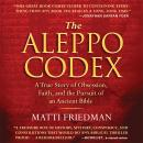Aleppo Codex: A True Story of Obsession, Faith, and the Pursuit of an Ancient Bible, Matti Friedman