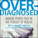 Overdiagnosed: Making People Sick in Pursuit of Health, Steven Woloshin, M.D., Lisa M. Schwartz, M.D., H. Gilbert Welch, M.D.