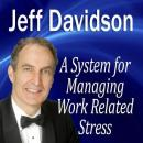 A System for Managing Work Related Stress, Jeff Davidson