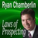 Laws of Prospecting: How I made over a $1,000,000 using only 3 basic Prospecting Laws, Ryan Chamberlin