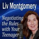 Negotiating the Rules with Your Teenager: Communicating with Your Teen, Liv Montgomery