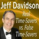 Real Time-Savers vs. False Time-Savers, Jeff Davidson