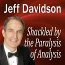 Shackled by the Paralysis of Analysis, Jeff Davidson