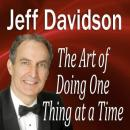 Art of Doing One Thing at a Time, Jeff Davidson