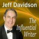 Influential Writer: How To Captivate, Entertain, and Persuade in Writing, Jeff Davidson