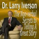 Non-verbal Secrets to Telling A Great Story, Larry Iverson