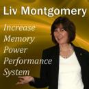 Increase Memory Power Performance System: With Mind Music for Peak Performance, Liv Montgomery