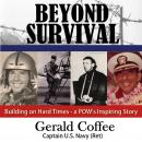 Beyond Survival: Building on the Hard Times - a POW's Inspiring Story, Gerald Coffee