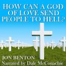 How Can a God of Love Send People to Hell?, John Benton