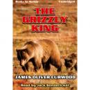 Grizzly King, James Oliver Curwood