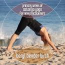 Primary Series of Astanga Yoga for New Practitioners, Beryl Bender Birch
