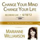 Change Your Mind, Change Your Life, Marianne Williamson