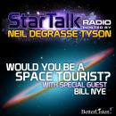 Would You Be A Space Tourist? with special guest Bill Nye, Neil Tyson