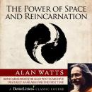 Power of Space and Reincarnation, Alan Watts