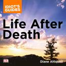 The Complete Idiot's Guide to Life After Death: A Fascinating Exploration of Afterlife Concepts and  Audiobook