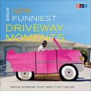 NPR More Funniest Driveway Moments: Radio Stories that Won't Let You Go Audiobook
