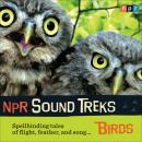NPR Sound Treks: Birds: Spellbinding Tales of Flight, Feather, and Song Audiobook