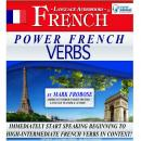 Power French Verbs: Immediately Start Speaking Beginning to High-Intermediate French Verbs in Context!, Mark Frobose