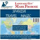 Spanish Travel Magic: 5 Hours of Intense Travel Spanish Basics with The Language Guy® and His Native Spanish Speakers!, Mark A. Frobose