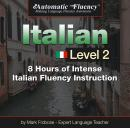 Automatic Fluency® Italian - Level 2: 8 Hours of Intense Italian Fluency Instruction, Mark Frobose