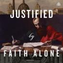 Justified By Faith Alone Teaching Series, R. C. Sproul