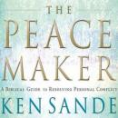 The Peacemaker: A Biblical Guide to Resolving Personal Conflict Audiobook