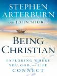 Being Christian: Exploring Where You, God and Life Connect, John Shore, Stephen Arterburn