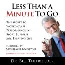 Less Than A Minute To Go: The Secret to World-Class Performance in Sport, Business and Everyday Life, Dr. Bill Thierfelder