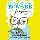 Pot Psychology's How to Be: Lowbrow Advice from High People, Rich Juzwiak, Tracie Egan Morrissey
