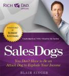 Rich Dad Advisors: SalesDogs: You Don't Have to Be an Attack Dog to Explode Your Income, Blair Singer