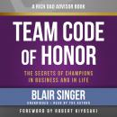 Rich Dad Advisors: Team Code of Honor: The Secrets of Champions in Business and in Life, Blair Singer