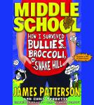 Middle School: How I Survived Bullies, Broccoli, and Snake Hill, Chris Tebbetts, James Patterson