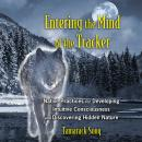 Entering the Mind of the Tracker: Native Practices for Developing Intuitive Consciousness and Discovering Hidden Nature, Tamarack Song