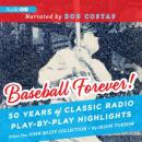 Baseball Forever!: 50 Years of Classic Radio Play-by-Play Highlights from the Miley Collection Audiobook