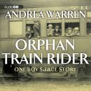 Orphan Train Rider: One Boy's True Story, Andrea Warren