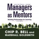 Managers as Mentors: Building Partnerships for Learning, Third Edition, Chip R. Bell, Marshall Goldsmith
